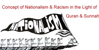 Concept of Nationalism & Racism in the Light of Quran & Sunnah