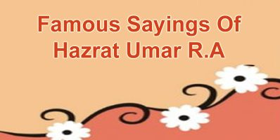 Famous Sayings Of Hazrat Umar R.A